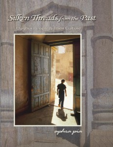 Cover of Aphra Pia's Silken Threads from the Past: Uyghur People & Their Culture