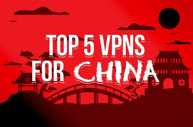 Best VPNs for China 2017