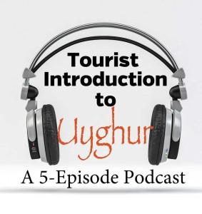 Tourist Intro to Uyghur Podcast